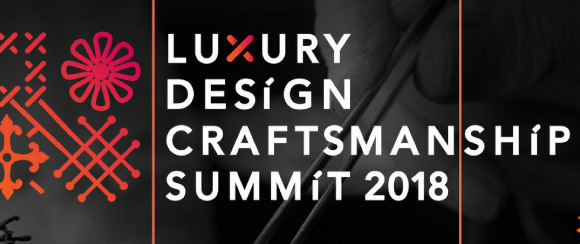 Luxury Design Craftsmanship Summit 2018 Event: Luxury Design Craftsmanship Summit Is Going To Happen! 2018 Event Luxury Design Craftsmanship Summit Is Going To Happen 1140x480
