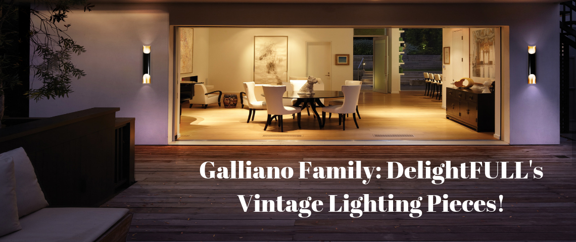 Galliano Family DelightFULL's Vintage Lighting Pieces! galliano family Galliano Family: DelightFULL's Vintage Lighting Pieces! Galliano Family DelightFULLs Vintage Lighting Pieces 1140x480