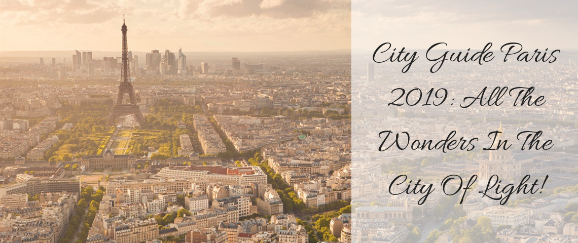 City Guide Paris 2019_ All The Wonders In The City Of Light! city guide paris 2019 City Guide Paris 2019: All The Wonders In The City Of Light! City Guide Paris 2019  All The Wonders In The City Of Light 1140x480