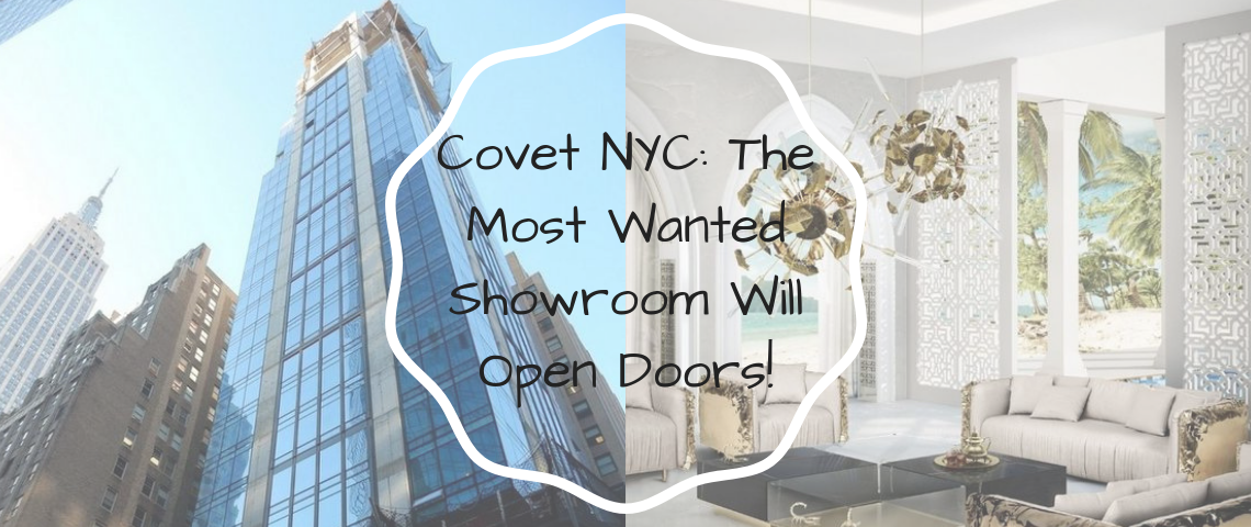 Covet NYC_ The Most Wanted Showroom Will Open Doors! Covet NYC Covet NYC: The Most Wanted Showroom Will Open Doors! Covet NYC  The Most Wanted Showroom Will Open Doors 1140x480