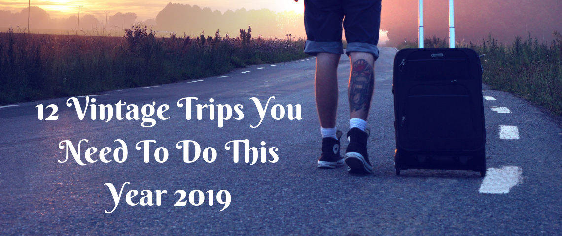 12 Vintage Trips You Need To Do This Year 2019 vintage trips 12 Vintage Trips You Need To Do This Year 2019 12 Vintage Trips You Need To Do This Year 2019 1140x480
