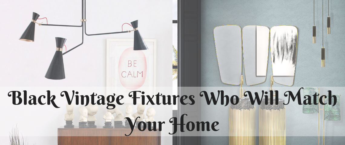Black Vintage Fixtures That Will Match Your Home