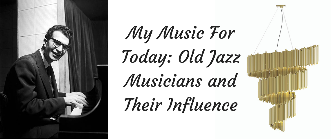 My Music For Today_ Old Jazz Musicians and Their Influence music for today My Music For Today: Old Jazz Musicians and Their Influence My Music For Today  Old Jazz Musicians and Their Influence 1140x480