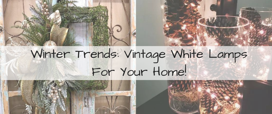 Winter Trends Vintage White Lamps For Your Home! vintage white lamps Winter Trends: Vintage White Lamps For Your Home! Winter Trends Vintage White Lamps For Your Home 1140x480