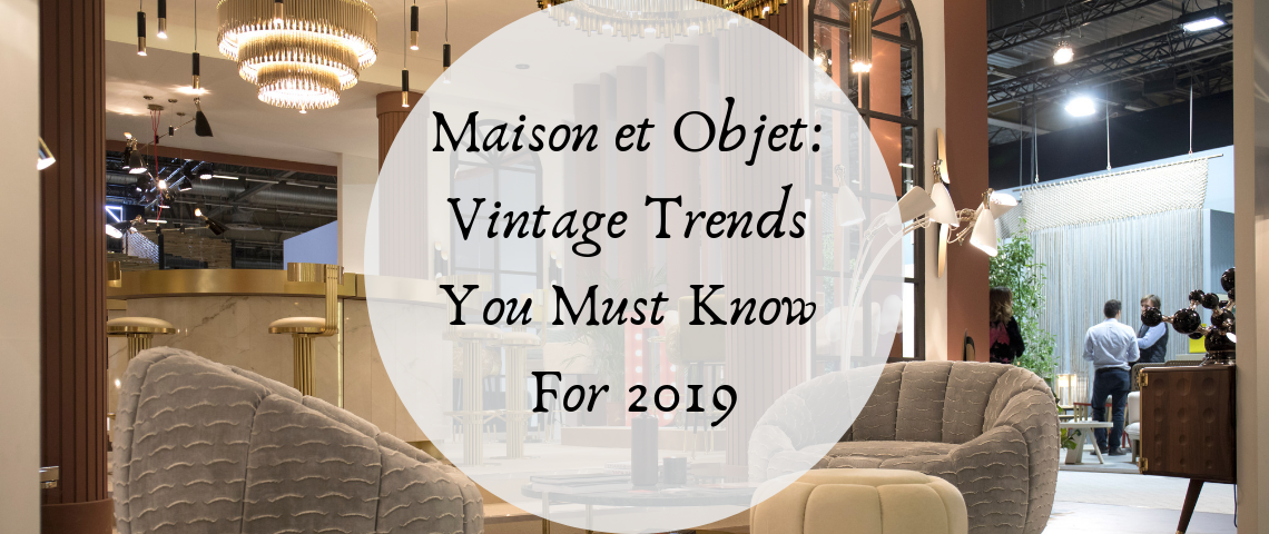 Maison et Objet: Vintage Trends You Must Know For 2019
