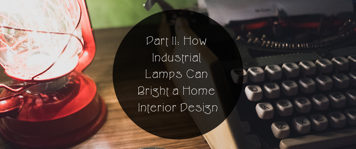 Part II_ How Industrial Lamps Can Bright a Home Interior Design Industrial Lamps Part II: How Industrial Lamps Can Bright a Home Interior Design Part II  How Industrial Lamps Can Bright a Home Interior Design 1140x480