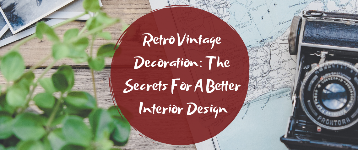 Retro Vintage Decoration_ The Secrets For A Better Interior Design Retro Vintage Decoration Retro Vintage Decoration: The Secrets For A Better Interior Design Retro Vintage Decoration  The Secrets For A Better Interior Design 1140x480