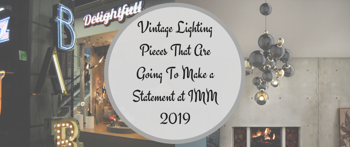 Vintage Lighting Pieces That Are Going To Make a Statement at IMM 2019