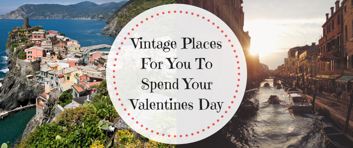 Vintage Places For You To Spend Your Valentines Day Vintage Places Vintage Places For You To Spend Your Valentines Day Vintage Places For You To Spend Your Valentines Day 1140x480