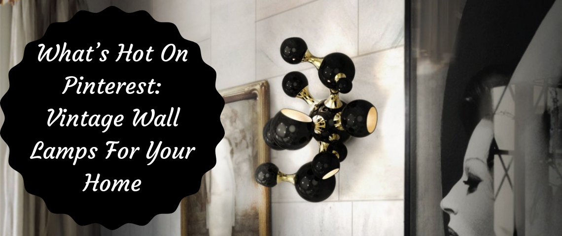What's Hot On Pinterest: Vintage Wall Lamps For Your Home