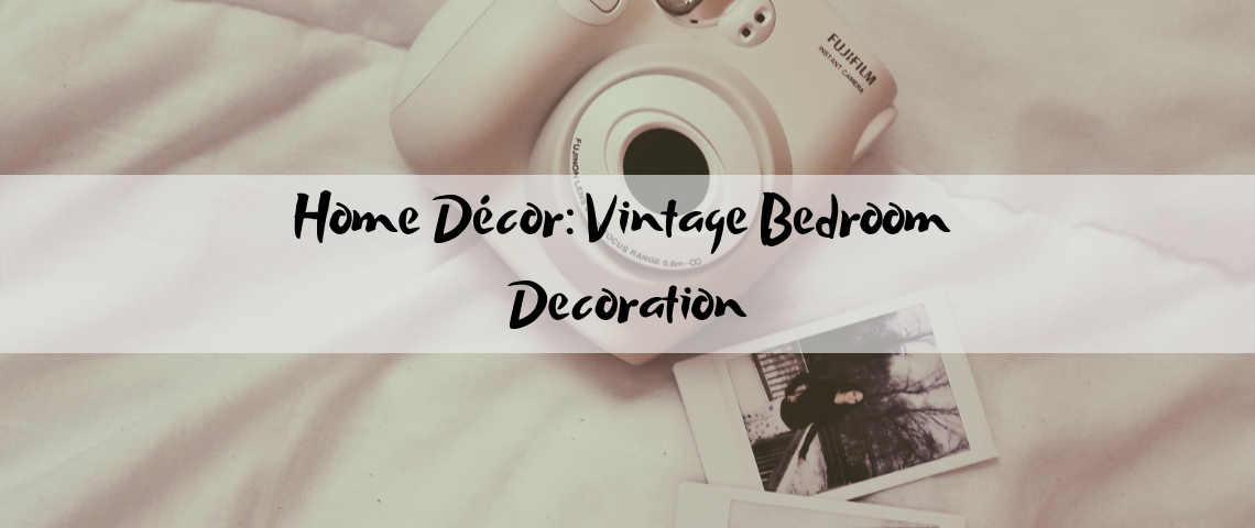 Home Décor_ Vintage Bedroom Decoration vintage bedroom decoration Home Décor: Vintage Bedroom Decoration Home D  cor  Vintage Bedroom Decoration 1140x480