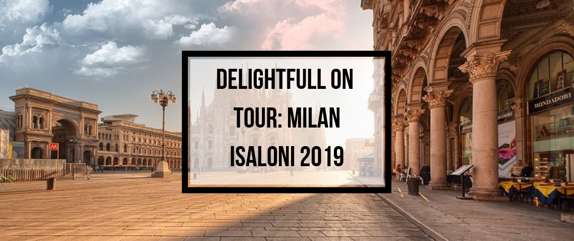 DelightFULL On Tour_ Milan iSaloni 2019 [object object] DelightFULL On Tour: What You Can Visit In Milan While iSaloni 2019! DelightFULL On Tour  Milan iSaloni 2019 1140x480