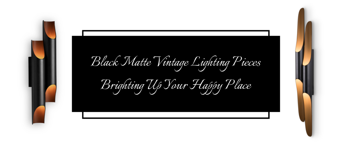 Black Matte Vintage Lighting Pieces Brighting Up Your Happy Place black matte vintage lighting pieces Black Matte Vintage Lighting Pieces Brighting Up Your Happy Place Black Matte Vintage Lighting Pieces Brighting Up Your Happy Place 1140x480