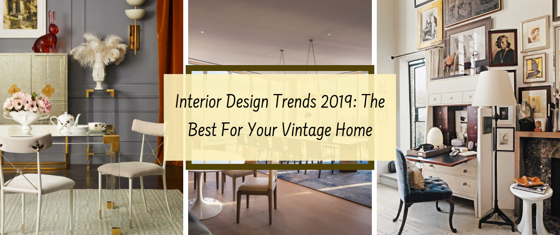 Interior Design Trends 2019: The Best For Your Vintage Home