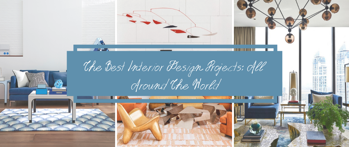 The Best Interior Design Projects: All Around The World