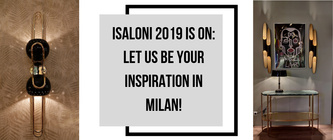 iSaloni 2019 is ON_ Let Us Be Your Inspiration In Milan! isaloni 2019 iSaloni 2019 is ON: Let Us Be Your Inspiration In Milan! iSaloni 2019 is ON  Let Us Be Your Inspiration In Milan 1140x480
