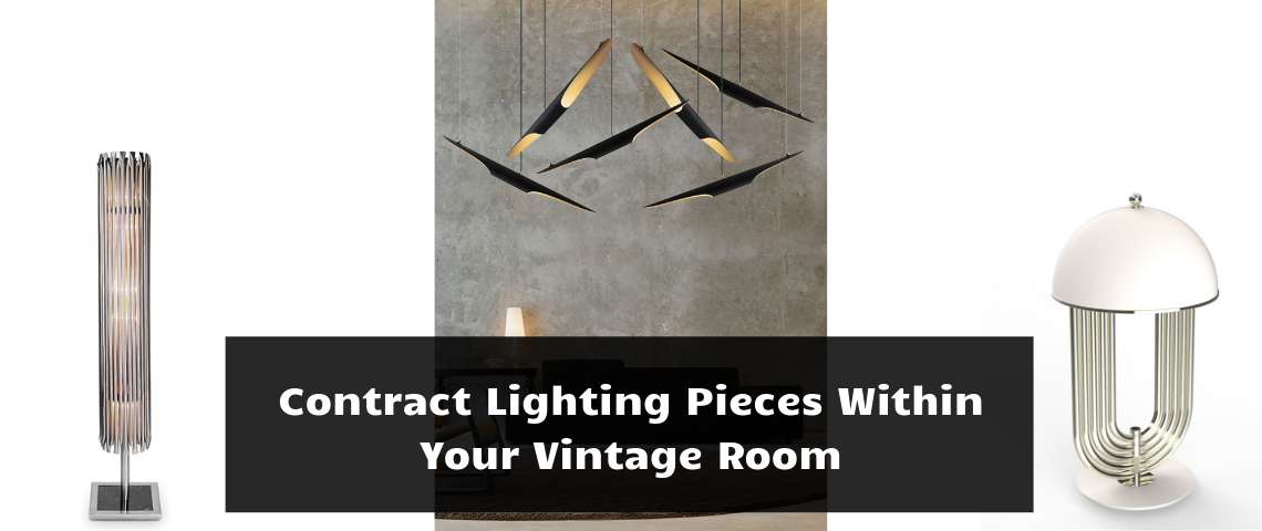 Contract Lighting Pieces Within Your Vintage Room