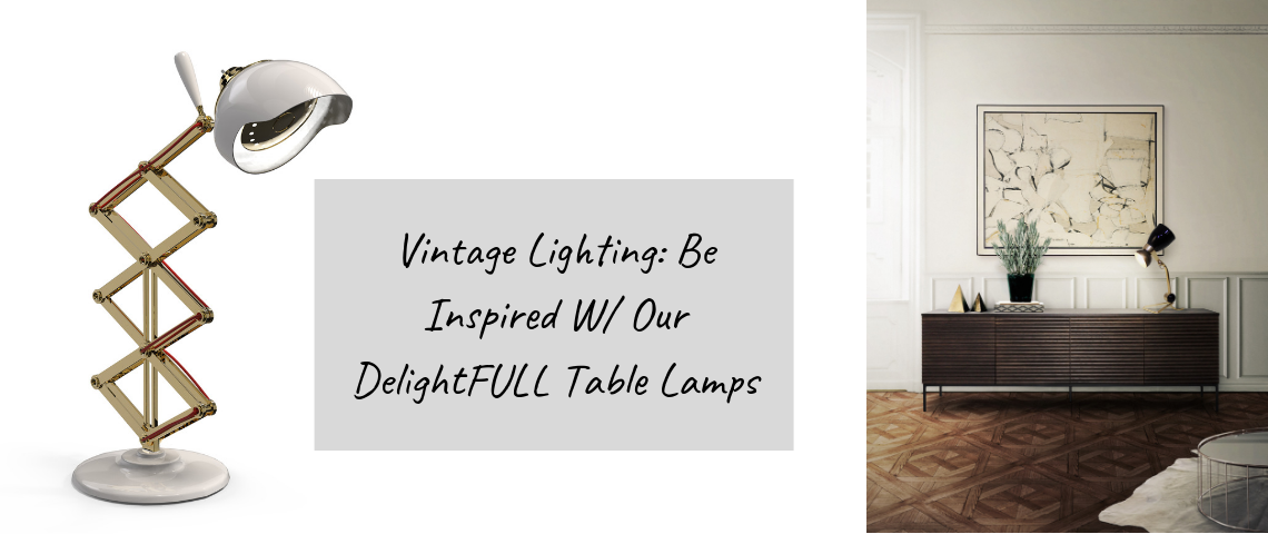 Vintage Lighting: Be Inspired W/ Our DelightFULL Table Lamps