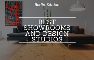 Berlin: The Best Showrooms and Design Companies You Can Find!