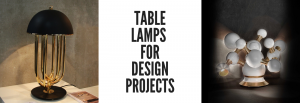 Do You Have a Design Project With a Short Dealine in Hands? We've the Best Table Lighting Fixture!