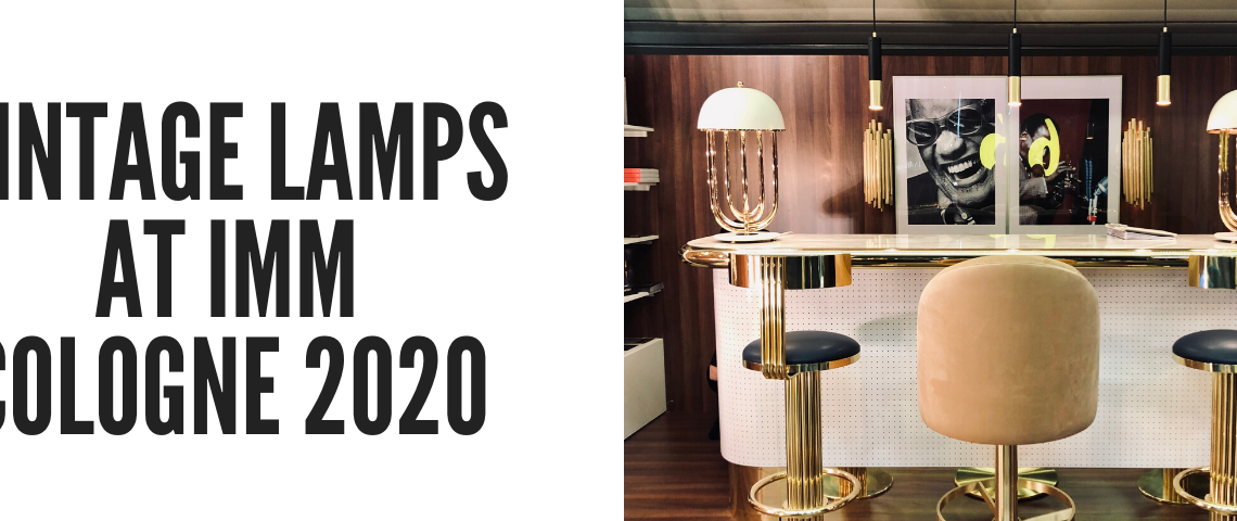 IMM 2020: The Best Vintage Lamps That Will Enlighten Cologne!
