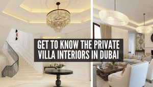 Get To Know The Amazing Private Villa Interiors in Dubai Hills!